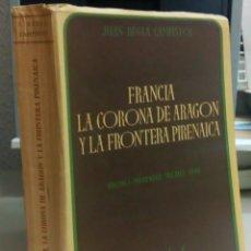 Libros antiguos: FRANCIA, LA CORONA DE ARAGON Y LA FRONTERA PIRENAICA, JUAN REGLA CAMPISTOL, AÑO 1951, L11808. Lote 176681485
