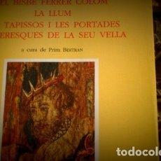 Libros antiguos: EL BISBE FERRER COLOM LA LLUM ELS TAPISSOS I LES PORTADES PLATERESQUES DE LA SEU VELLA. Lote 176925099