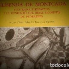 Libros antiguos: ELISENDA DE MONTCADA UNA REINA LLEIDATANA I LA FUNDACIÓ DEL REIAL MONESTIR DE PEDRALBES . Lote 176925789