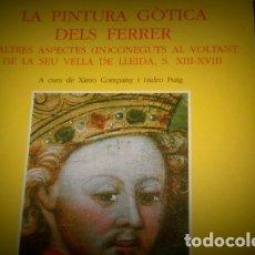 Libros antiguos: LA PINTURA GÒTICA DELS FERRER I ALTRES ASPECTES (IN)CONEGUTS AL VOLTANT DE LA SEU VELLA DE LLEIDA . Lote 176926287