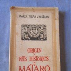 Libros antiguos: ORIGEN I FETS HISTORICS DE MATARÓ - MARIÀ RIBAS I BERTRAN -1934. Lote 179396166