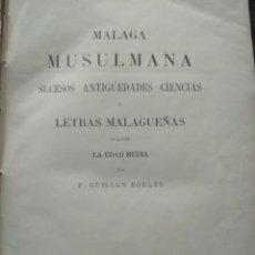 Libros antiguos: LA MÁLAGA MUSULMANA. SUCESOS, ANTIGÜEDADES, CIENCIAS Y LETRAS MALAGUEÑAS.1880. Lote 179956265