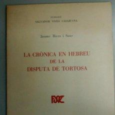 Libros antiguos: LA CRONICA EN HEBREU DE LA DISPUTA DE TORTOSA, JAUME RIERA I SANS, AÑO 1974, L11892. Lote 181510502