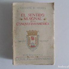 Libros antiguos: LIBRERIA GHOTICA. VICENTE D. SIERRA. EL SENTIDO MISIONAL DE LA CONQUISTA DE AMÉRICA. 1944.. Lote 182730818