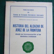 Libri antichi: HISTORIA DEL ALCAZAR DE JEREZ FERNANDO MONGUIO BECHER. Lote 183371285