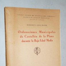 Libros antiguos: ORDENACIONES MUNICIPALES DE CASTELLÓN DE LA PLANA DURANTE LA BAJA EDAD MEDIA. FRANCISCO ROCA TRAVER.. Lote 183680336