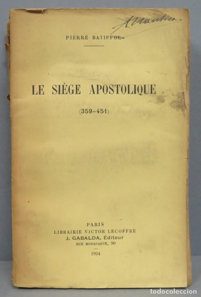 1924.- LE SIEGE APOSTOLIQUE (359-451). BATIFFOL (Libros antiguos (hasta 1936), raros y curiosos - Historia Antigua)
