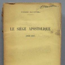 Libros antiguos: 1924.- LE SIEGE APOSTOLIQUE (359-451). BATIFFOL. Lote 183858368