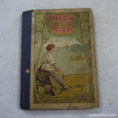 Libros antiguos: A TRAVÉS DEL MAR. CUADROS HISTÓRICOS - PILAR PASCUAL DE SANJUAN - 1910. Lote 184027671