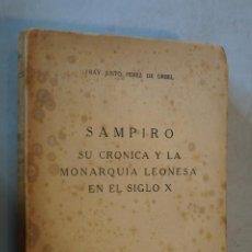 Libros antiguos: SAMPIRO, SU CRÓNICA Y LA MONARQUÍA LEONESA EN EL SIGLO X. FRAY JUSTO PEREZ DE URBEL.. Lote 184529252