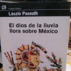 Libros antiguos: EL DIOS DE LA LLUVIA LLORA SOBRE MÉXICO, LÁSZLÓ PASSUTH, EL ALEPH EDITORES.. Lote 185899658