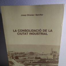 Libros antiguos: LA CONSOLIDACIÓ DE LA CIUDAT INDUSTRIAL JOSEP OLIVERAS Y SAMITIER MANRESA 1871 - 1900. Lote 189765498