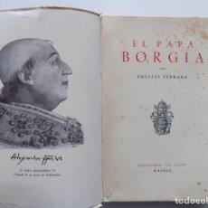 Libros antiguos: LIBRERIA GHOTICA. ORESTES FERRARA. EL PAPA BORGIA. 1943. EDICIONES LA NAVE. PRIMERA EDICIÓN.. Lote 190621247