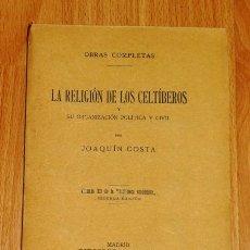 Libros antiguos: COSTA, JOAQUÍN. LA RELIGIÓN DE LOS CELTÍBEROS Y SU ORGANIZACIÓN POLÍTICA Y CIVIL (BIBLIOTECA ECONÓMI. Lote 191169893