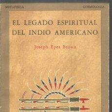 Libros antiguos: JOSEPH EPES BROWN. EL LEGADO ESPIRITUAL DEL INDIO AMERICANO. SOPHIA PERENNIS. TRADICION SIMBOLISMO. Lote 191265331