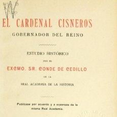 Libri antichi: EL CARDENAL CISNEROS, GOBERNADOR DEL REINO. POR EL CONDE DE CEDILLO. Lote 193829362