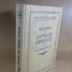 Libros antiguos: HISTORIA DEL ANTIGUO ORIENTE - PROF. ERICH EBELING - COLECCIÓN LABOR (Nº 154) - 1932. Lote 194126113