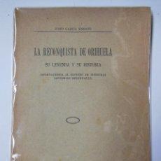 Libros antiguos: LA RECONQUISTA DE ORIHUELA. SU LEYENDA Y SU HISTORIA. GRACÍA SORIANO JUSTO. 1934. Lote 194322457