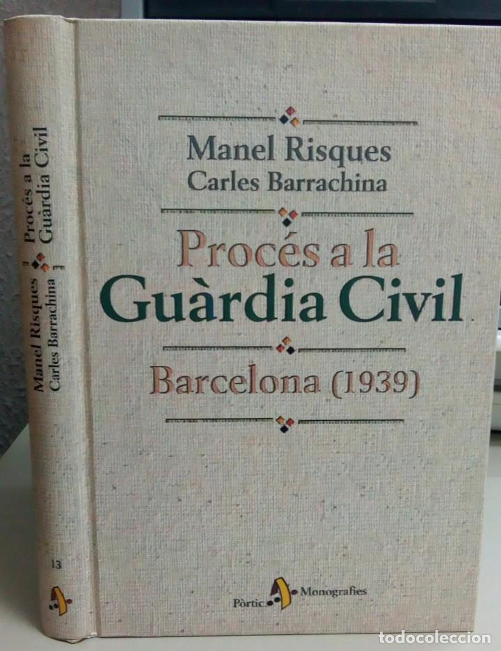 PROCES A LA GUARDIA CIVIL BARCELONA (1939), MANEL RISQUES, CARLES BARRACHINA, L12088 (Libros antiguos (hasta 1936), raros y curiosos - Historia Antigua)