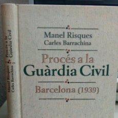 Libros antiguos: PROCES A LA GUARDIA CIVIL BARCELONA (1939), MANEL RISQUES, CARLES BARRACHINA, L12088. Lote 194515053