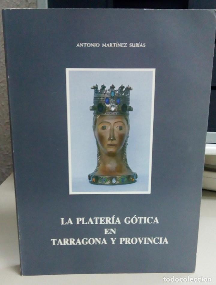 LA PLATERIA GOTICA EN TARRAGONA Y PROVINCIA, ANTONIO MARTINEZ SUBIAS, AÑO 1988, L12090 (Libros antiguos (hasta 1936), raros y curiosos - Historia Antigua)