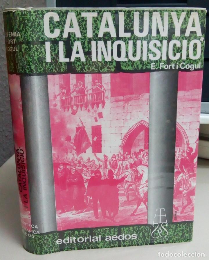CATALUNYA I LA INQUISICIO, E.FORT Y COGUL, EDITORIAL, AEDOS, AÑO 1973, L12092 (Libros antiguos (hasta 1936), raros y curiosos - Historia Antigua)