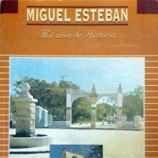 Libros antiguos: MIGUEL ESTEBAN. MIL AÑOS DE HISTORIA. MARTÍN JIMÉNEZ CASTAÑEDA. Lote 194549227