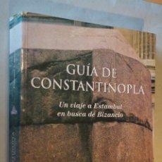 Libros antiguos: GUIA DE CONSTANTINOPLA. UN VIAJE A ESTAMBUL EN BUSCA DE BIZANCIO. FRANCISCO A. AGUADO. Lote 194552250