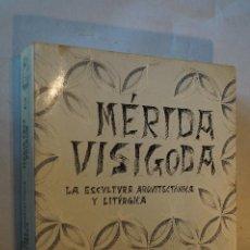 Libros antiguos: MÉRIDA VISIGODA. LA ESCULTURA ARQUITECTONICA Y LITÚRGICA. MARÍA CRUZ VILLALÓN. . Lote 194554786
