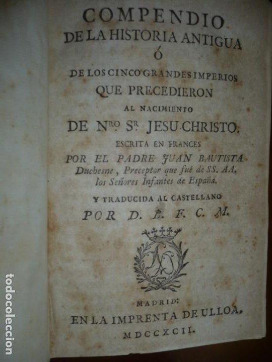 Libros antiguos: COMPENDIO DE LA HISTORIA ANTIGUA O LOS CINCO IMPERIOS ANTES JESU-CHRISTO J.B.DUCHESNE 1792 MADRID - Foto 2 - 194905526