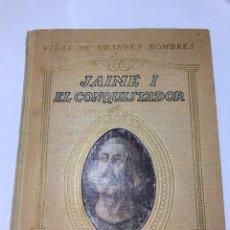 Libros antiguos: JAIME I EL CONQUISTADOR. VIDAS DE GRANDES HOMBRES. MANUEL DE MONTOLIU. AÑO 1921.. Lote 194939978