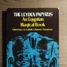 Libros antiguos: THE LEYDEN PAPYRUS: EGYPTIAN MAGICAL BOOK F.L. GRIFFITH , H. THOMPSON DOVER PUBLICATIONS INC 1974. Lote 194969025