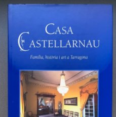 Libros antiguos: TARRAGONA - CASA CASTELLARNAU, FAMÍLIA, HISTÒRIA I ART A TARRAGONA - 2001. Lote 195016117