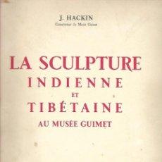 Libros antiguos: LA SCULPTURE INDIENNE ET TIBETAINE AU MUSEE GUIMET 1931 - J. HACKIN . Lote 195218808