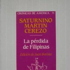 Libros antiguos: LA PÉRDIDA DE FILIPINAS SATURNINO MARTIN CEREZO. Lote 195472390