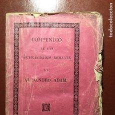 Libros antiguos: COMPENDIO DE LAS ANTIGÜEDADES ROMANAS.ALEJANDRO ADAM. MADRID 1828. Lote 199056542