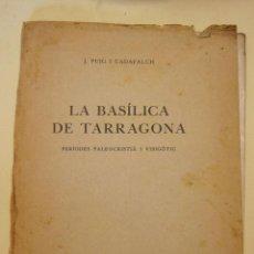 Libros antiguos: PUIG I CADAFALCH. LA BASÍLICA DE TARRAGONA. PERIODES PALEOCRISTIÀ I VISIGOTIC. 1936. Lote 199786598