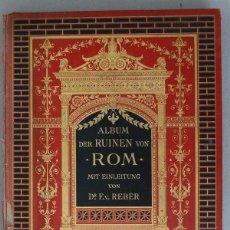 Libros antiguos: GRAN ÁLBUM DE LAS RUINAS DE ROMA...,1883. F. REBER. CON 42 GRABADOS Y PLANOS. Lote 201598685