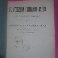 Libri antichi: EL CELTISMO CÁNTABRO ASTUR ESTUDIO HISTORICO CARRERA Y DIAZ ORIENTE LLANES 1927. Lote 202909132