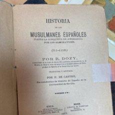 Libros antiguos: 1877.- TOMO IV. HISTORIA DE LOS MUSULMANES ESPAÑOLES HASTA LA CONQUISTA DE ANDALUCIA POR LOS ALMORAV. Lote 228539035