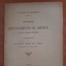 Libri antichi: 1892 PRECEDENTES DEL DESCUBRIMIENTO DE AMÉRICA EN LA EDAD MEDIA - MANUEL MARÍA DEL VALLE. Lote 203102203