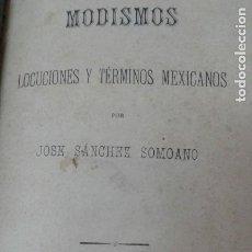 Libros antiguos: MODISMOS LOCUCIONES Y TERMINOS MEXICANOS JOSE SANCHEZ SOMOANO 1892. Lote 203795507