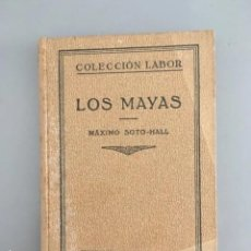 Libros antiguos: LOS MAYAS, MAXIMO SOTO-HALL, EDITORIAL LABOR, 1937. Lote 207945578
