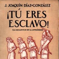 Libros antiguos: DÍAZ GONZÁLEZ : ¡TÚ ERES ESCLAVO! LA ESCLAVITUD EN LA ANTIGÜEDAD (ARALUCE, 1932). Lote 215776281