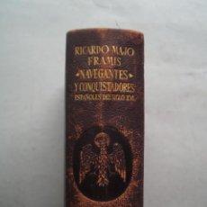 Livros antigos: NAVEGANTES Y CONQUISTADORES ESPAÑOLES DEL SIGLO XVI. RICARDO MAJO FRAMIS. Lote 219366835