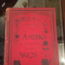 Libros antiguos: AMÉRICA A TRAVÉS DE LOS SIGLOS. Lote 221296633