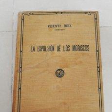 Libros antiguos: VICENTE BOIX, LA EXPULSIÓN DE LOS MORISCOS, EDICIÓN ESPECIAL DE EL MERCANTIL VALENCIANO. Lote 221525817