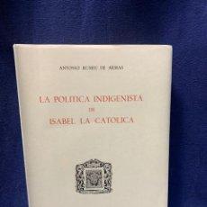Libros antiguos: LA POLÍTICA INDIGENISTA DE ISABEL LA CATÓLICA. A. RUMEU . INS. ISABEL LA CATÓLICA. VALLADOLID. 1969. Lote 224055712