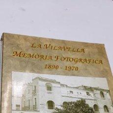 Libros antiguos: MAGNIFICO LIBRO LA VILAVELLA MEMORIA FOTOGRAFICA. Lote 228823240