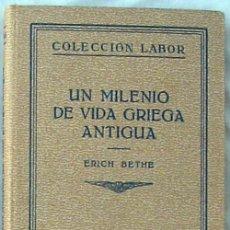 Libros antiguos: UN MILENIO DE VIDA GRIEGA ANTIGUA - ERICH BETHE - ED. LABOR 1937 - VER INDICE. Lote 231804535